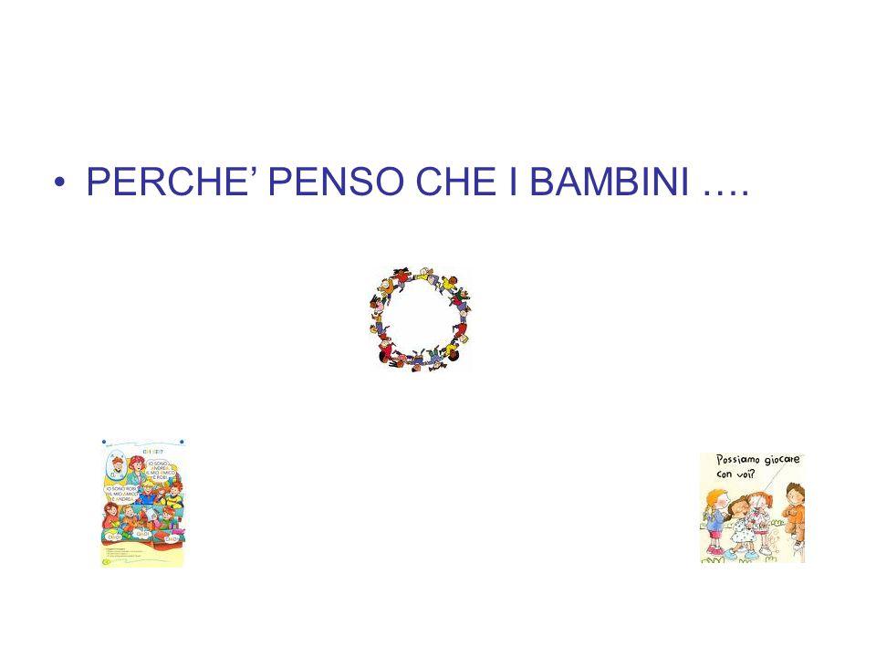 PERCHE' PENSO CHE I BAMBINI ….