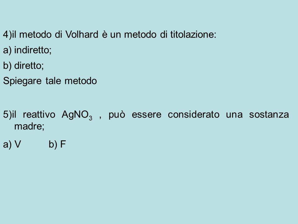 4)il metodo di Volhard è un metodo di titolazione: