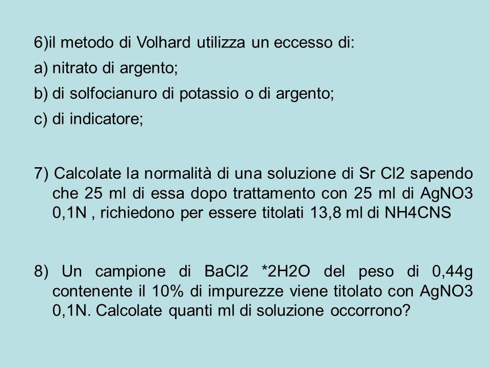 6)il metodo di Volhard utilizza un eccesso di: