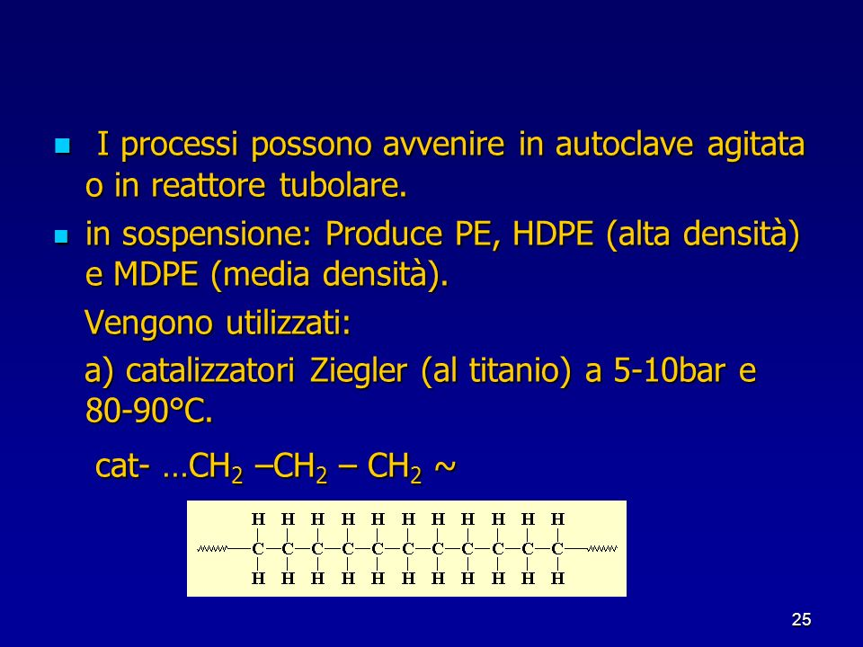 I processi possono avvenire in autoclave agitata o in reattore tubolare.