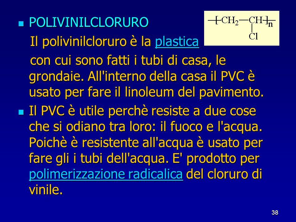POLIVINILCLORURO Il polivinilcloruro è la plastica.
