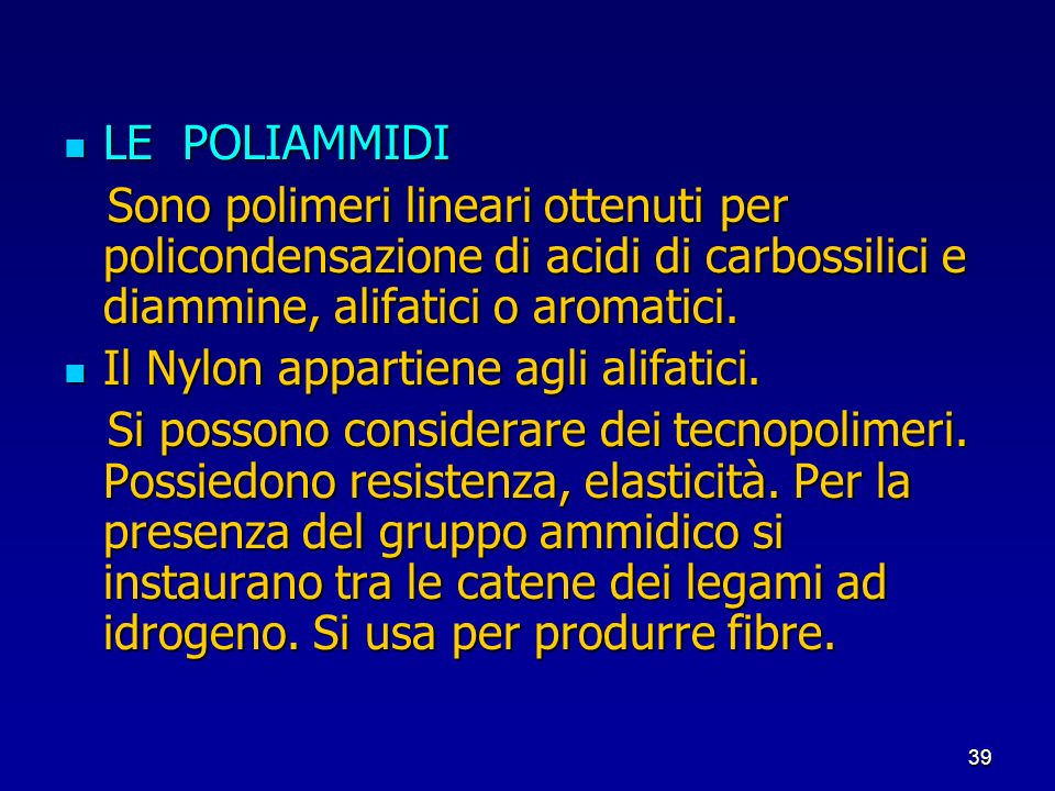 LE POLIAMMIDISono polimeri lineari ottenuti per policondensazione di acidi di carbossilici e diammine, alifatici o aromatici.