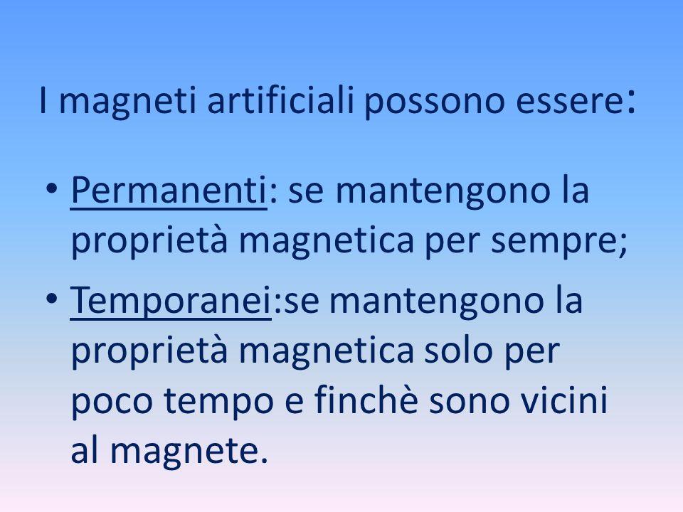 I magneti artificiali possono essere: