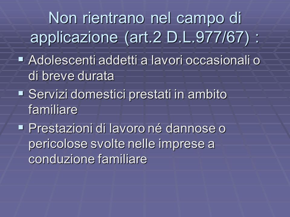 Non rientrano nel campo di applicazione (art.2 D.L.977/67) :