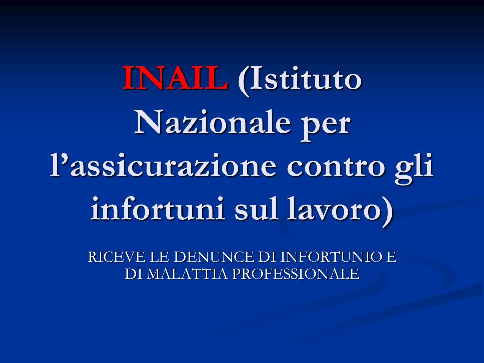 RICEVE LE DENUNCE DI INFORTUNIO E DI MALATTIA PROFESSIONALE