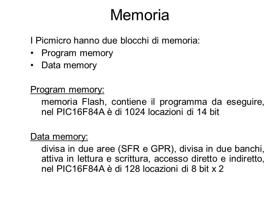 Memoria I Picmicro hanno due blocchi di memoria: Program memory