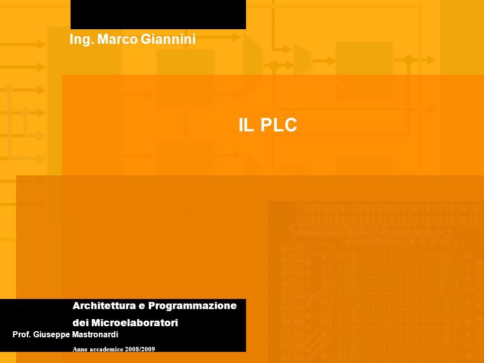 IL PLC Ing. Marco Giannini Architettura e Programmazione