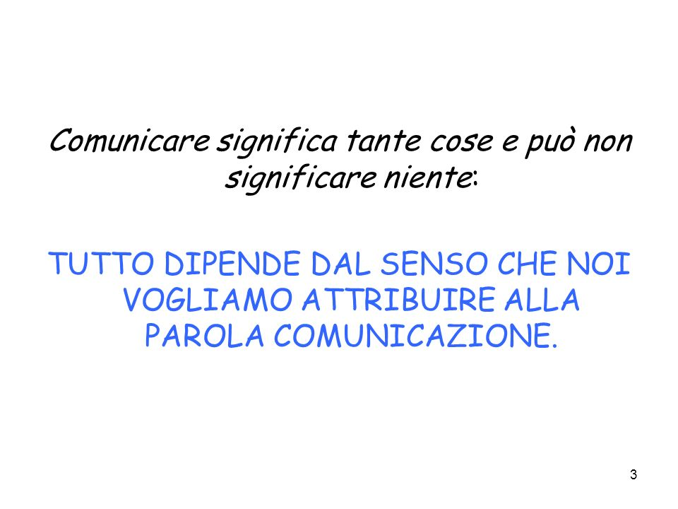 Comunicare significa tante cose e può non significare niente: