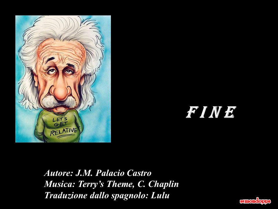 F I N E Autore: J.M. Palacio Castro Musica: Terry's Theme, C. Chaplin