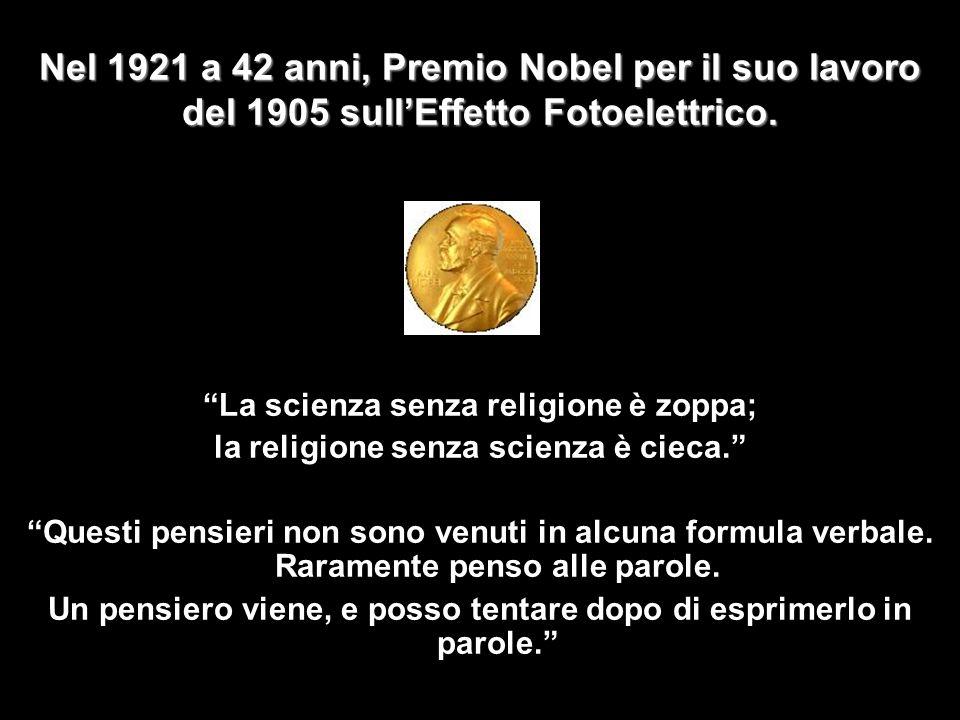 Nel 1921 a 42 anni, Premio Nobel per il suo lavoro del 1905 sull'Effetto Fotoelettrico.