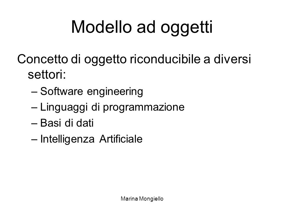 Modello ad oggetti Concetto di oggetto riconducibile a diversi settori: Software engineering. Linguaggi di programmazione.