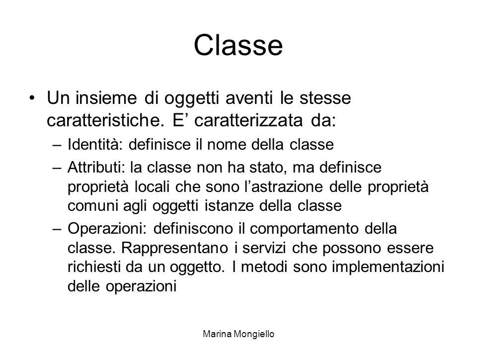 Classe Un insieme di oggetti aventi le stesse caratteristiche. E' caratterizzata da: Identità: definisce il nome della classe.