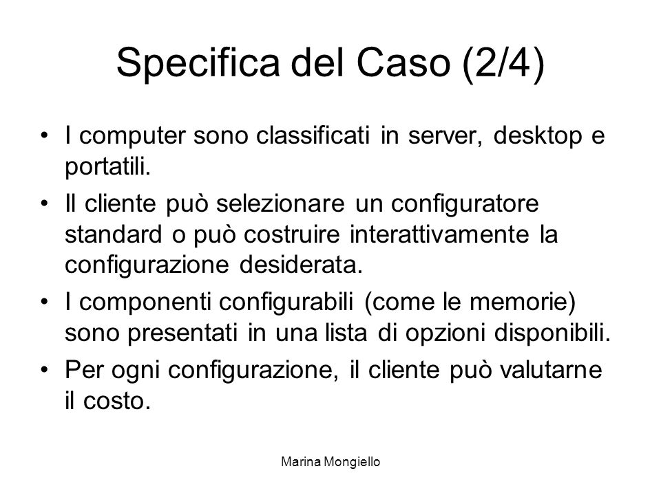 Specifica del Caso (2/4) I computer sono classificati in server, desktop e portatili.