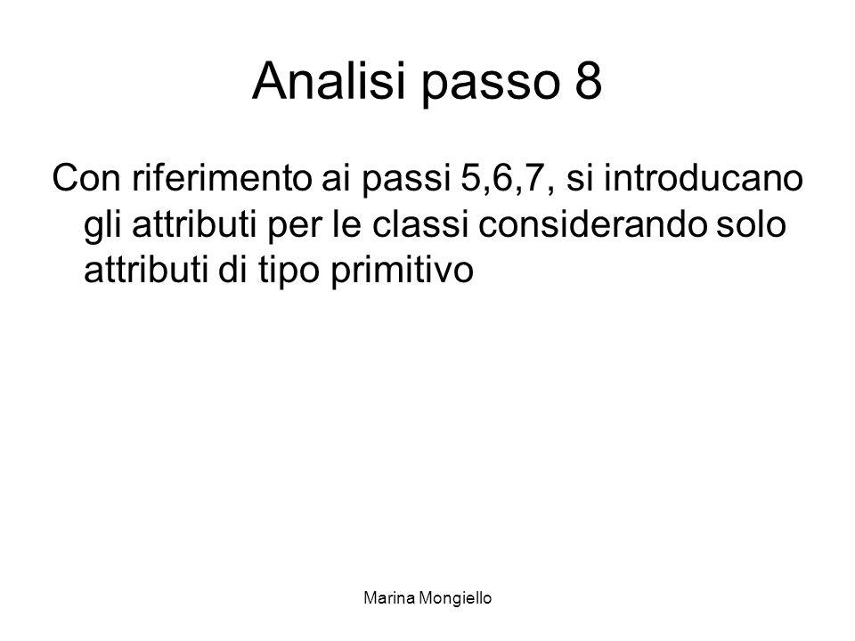 Analisi passo 8 Con riferimento ai passi 5,6,7, si introducano gli attributi per le classi considerando solo attributi di tipo primitivo.