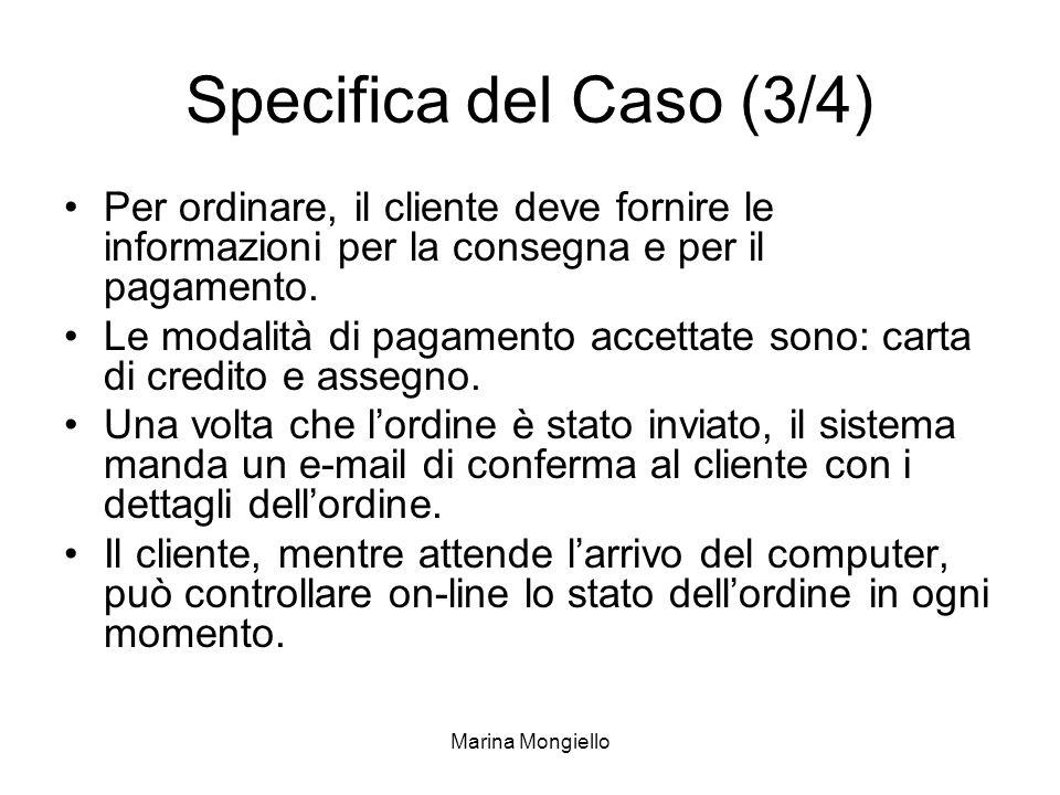 Specifica del Caso (3/4) Per ordinare, il cliente deve fornire le informazioni per la consegna e per il pagamento.