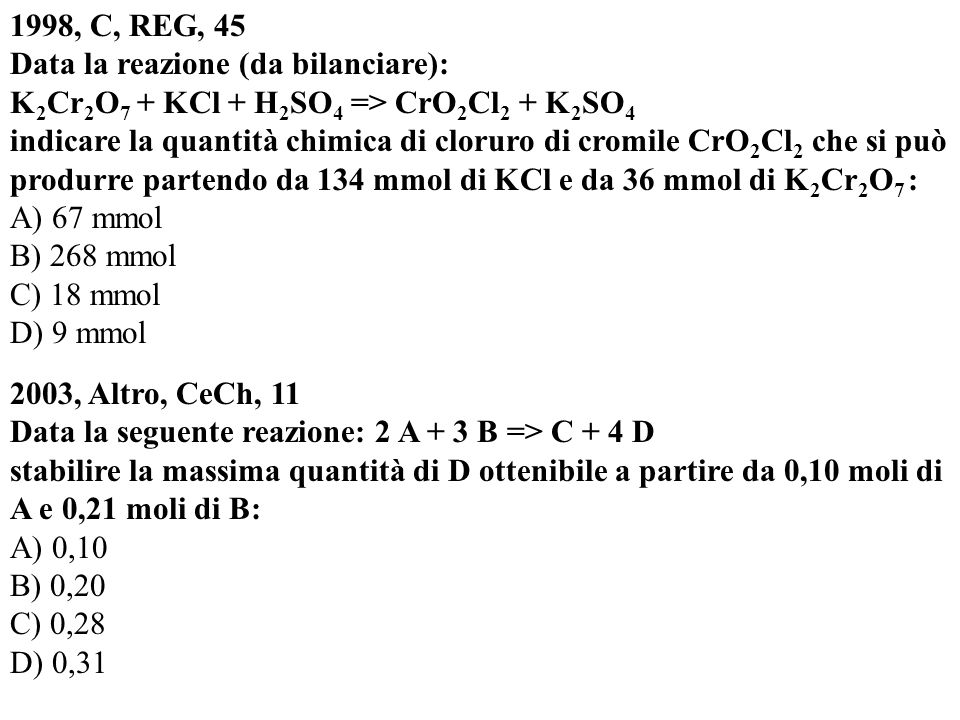 1998, C, REG, 45 Data la reazione (da bilanciare): K2Cr2O7 + KCl + H2SO4 => CrO2Cl2 + K2SO4.