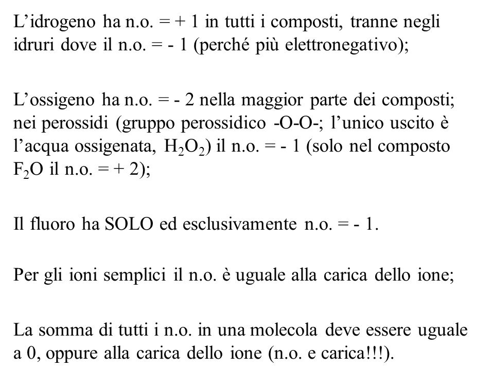 L'idrogeno ha n.o. = + 1 in tutti i composti, tranne negli idruri dove il n.o. = - 1 (perché più elettronegativo);