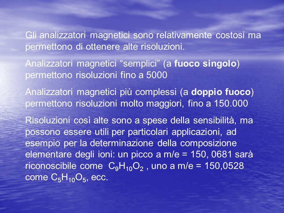 Gli analizzatori magnetici sono relativamente costosi ma permettono di ottenere alte risoluzioni.