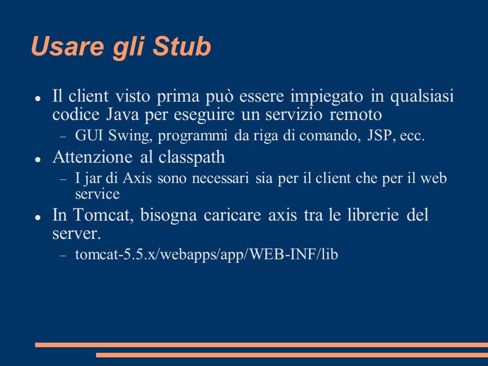 Usare gli Stub Il client visto prima può essere impiegato in qualsiasi codice Java per eseguire un servizio remoto.