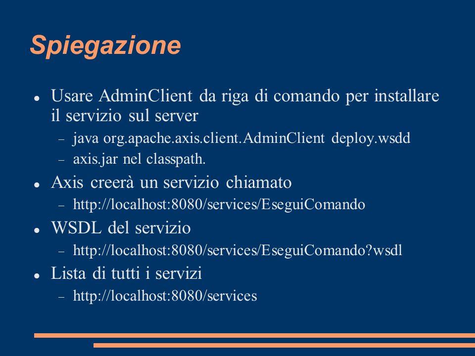 Spiegazione Usare AdminClient da riga di comando per installare il servizio sul server. java org.apache.axis.client.AdminClient deploy.wsdd.
