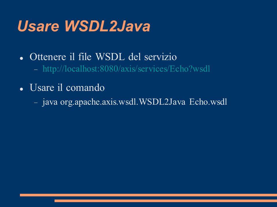 Usare WSDL2Java Ottenere il file WSDL del servizio Usare il comando