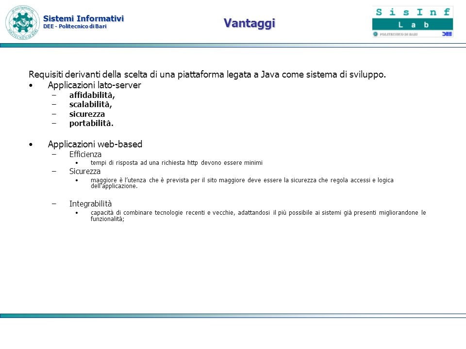 Vantaggi Requisiti derivanti della scelta di una piattaforma legata a Java come sistema di sviluppo.