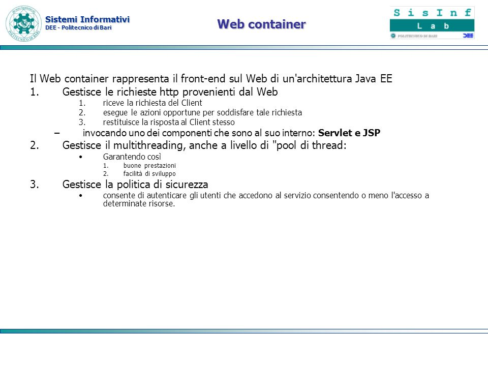 Web container Il Web container rappresenta il front-end sul Web di un architettura Java EE. Gestisce le richieste http provenienti dal Web.