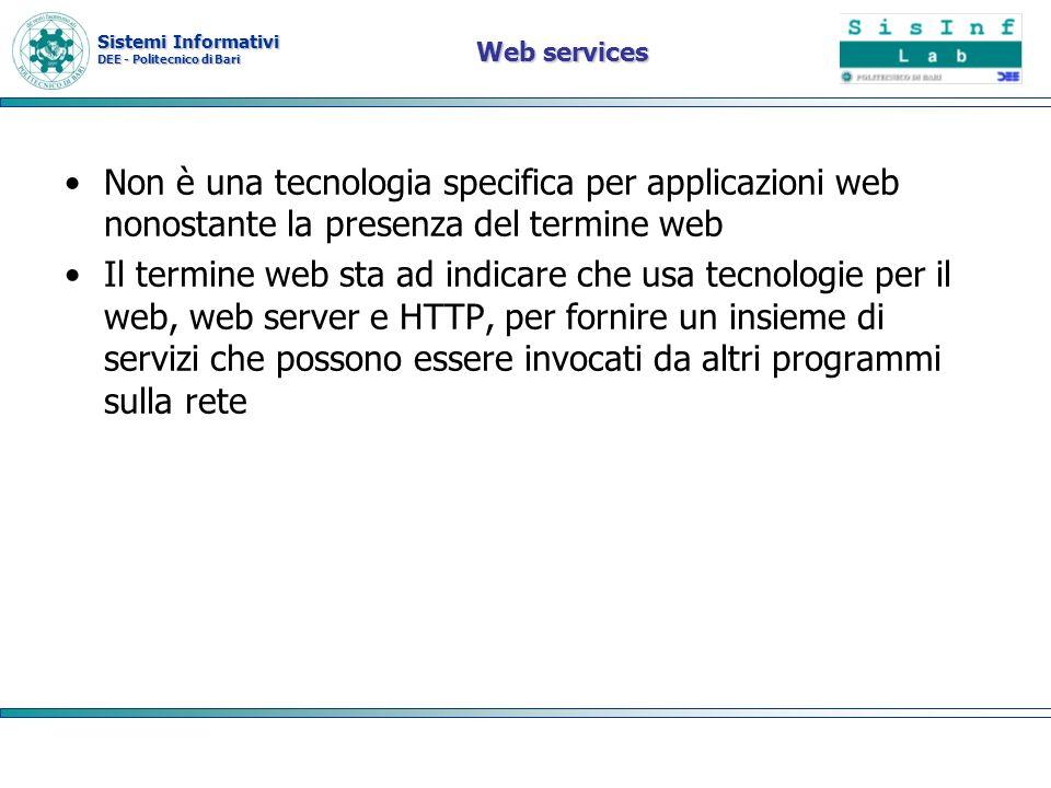 Web services Non è una tecnologia specifica per applicazioni web nonostante la presenza del termine web.