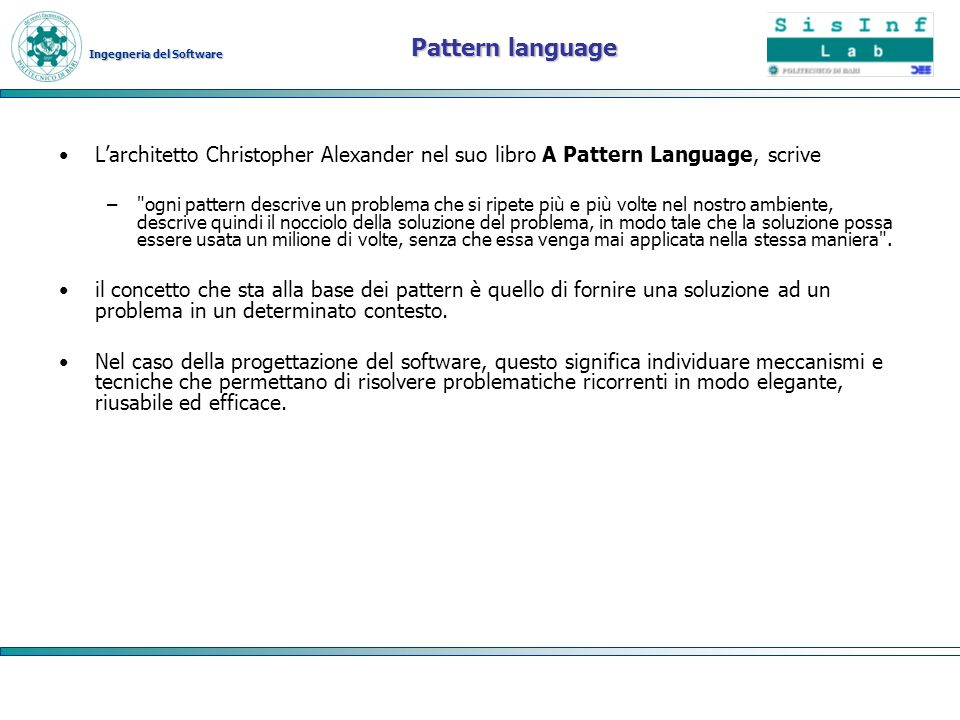Pattern language L'architetto Christopher Alexander nel suo libro A Pattern Language, scrive.