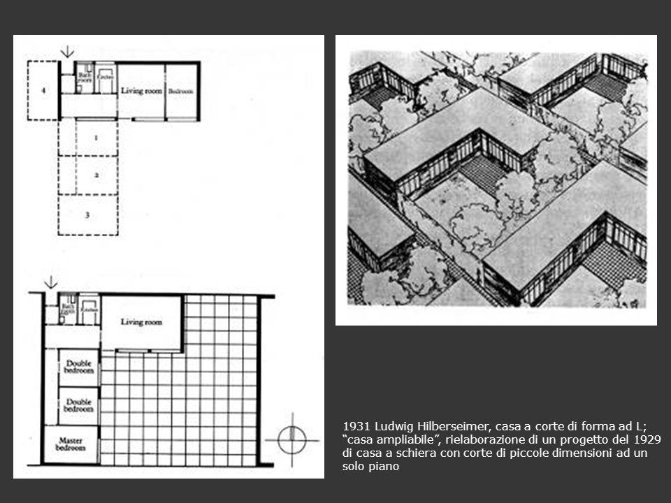 1931 Ludwig Hilberseimer, casa a corte di forma ad L; casa ampliabile , rielaborazione di un progetto del 1929 di casa a schiera con corte di piccole dimensioni ad un solo piano