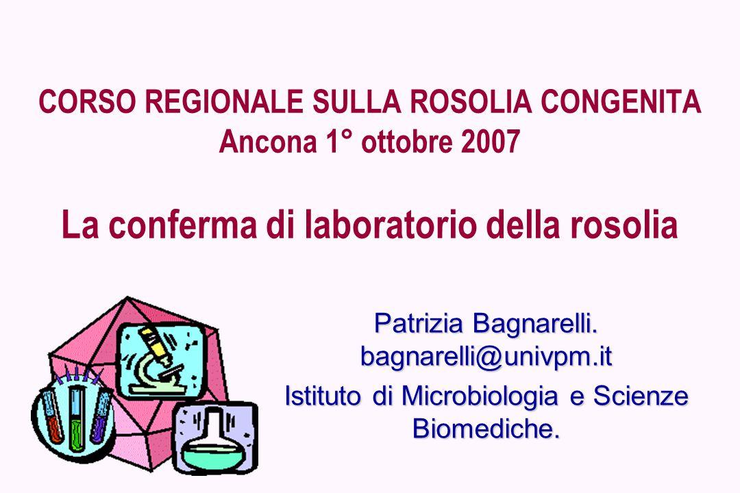 CORSO REGIONALE SULLA ROSOLIA CONGENITA Ancona 1° ottobre 2007 La conferma di laboratorio della rosolia