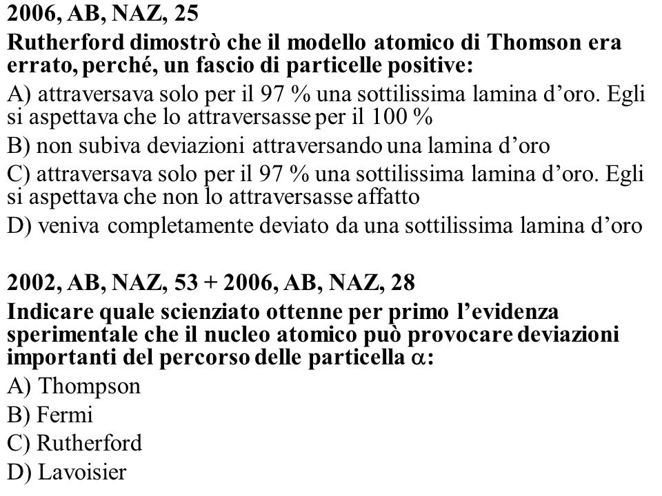 2006, AB, NAZ, 25 Rutherford dimostrò che il modello atomico di Thomson era errato, perché, un fascio di particelle positive: