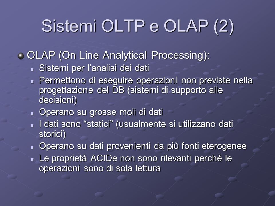 Sistemi OLTP e OLAP (2) OLAP (On Line Analytical Processing):