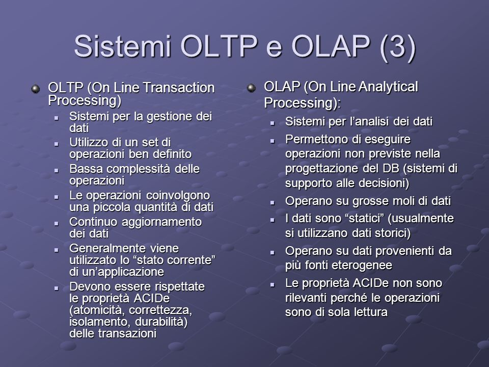 Sistemi OLTP e OLAP (3) OLAP (On Line Analytical Processing):