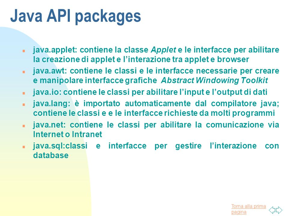Java API packages java.applet: contiene la classe Applet e le interfacce per abilitare la creazione di applet e l'interazione tra applet e browser.