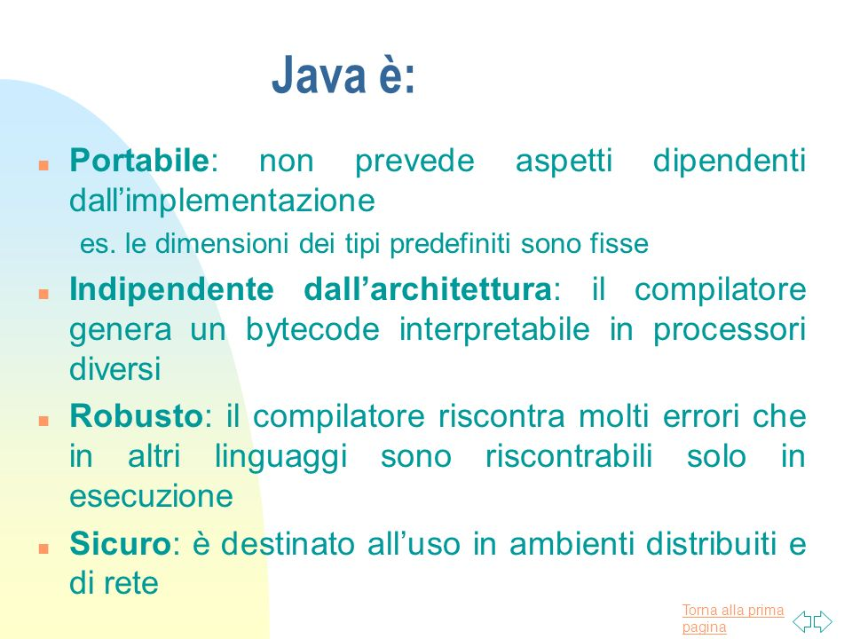 Java è: Portabile: non prevede aspetti dipendenti dall'implementazione