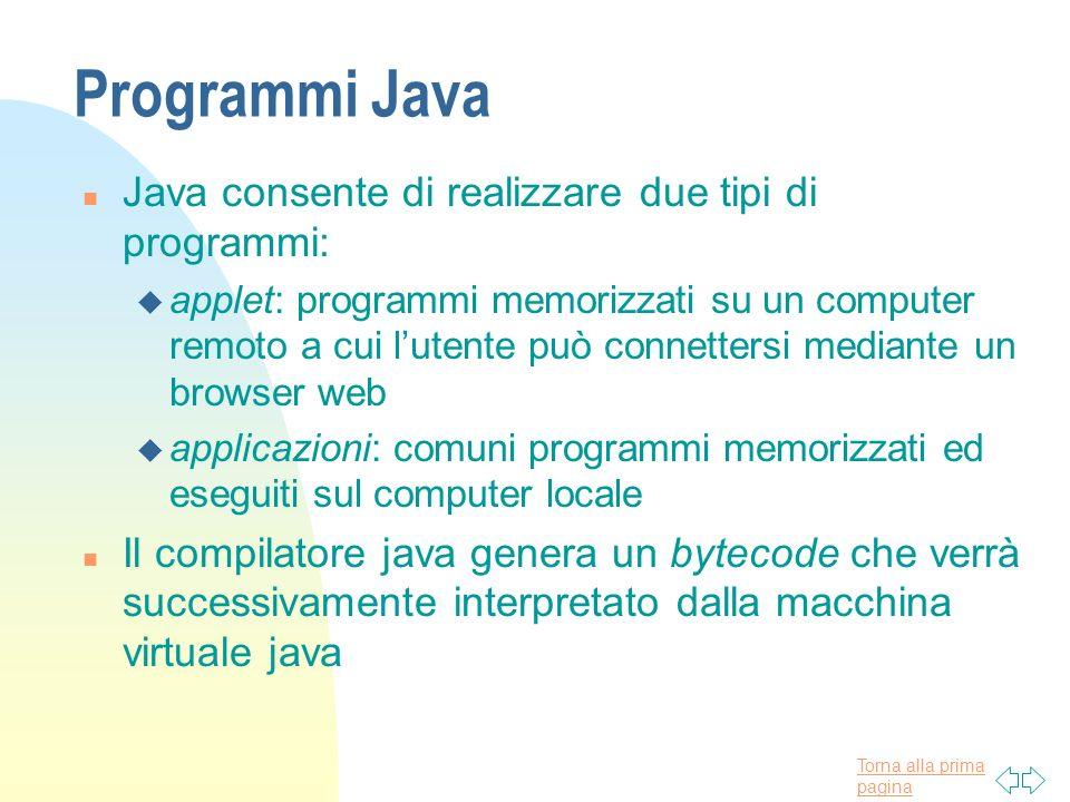 Programmi Java Java consente di realizzare due tipi di programmi: