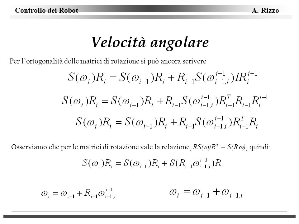 Velocità angolare Per l'ortogonalità delle matrici di rotazione si può ancora scrivere.