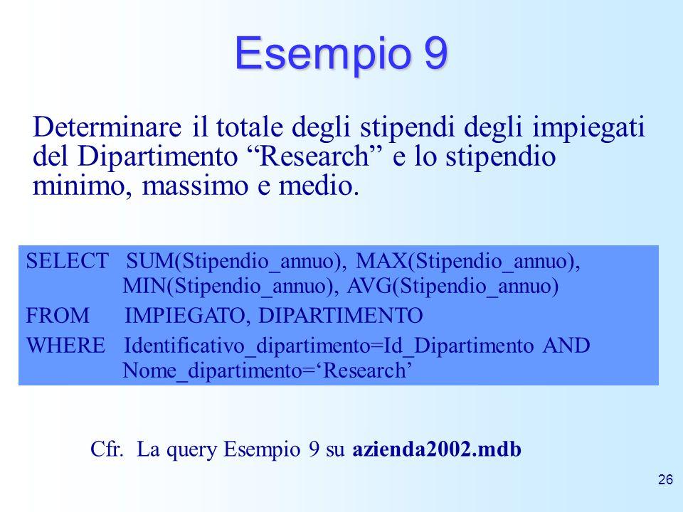 Esempio 9 Determinare il totale degli stipendi degli impiegati del Dipartimento Research e lo stipendio minimo, massimo e medio.