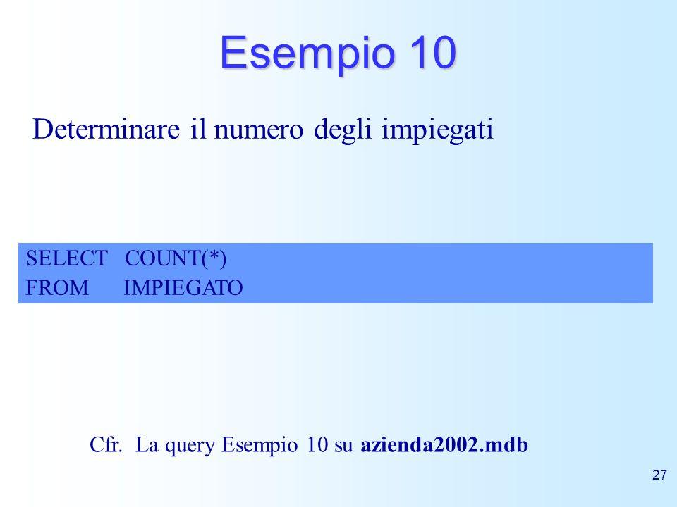 Esempio 10 Determinare il numero degli impiegati SELECT COUNT(*)