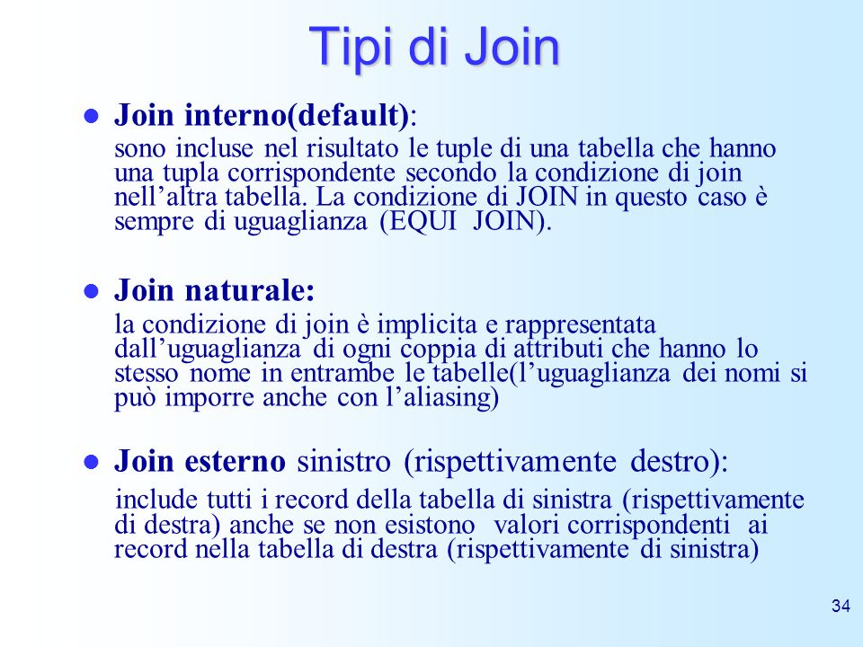 Tipi di Join Join interno(default): Join naturale: