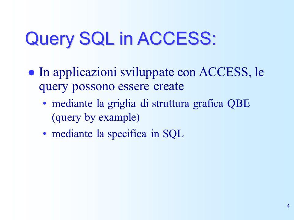 Query SQL in ACCESS:In applicazioni sviluppate con ACCESS, le query possono essere create.