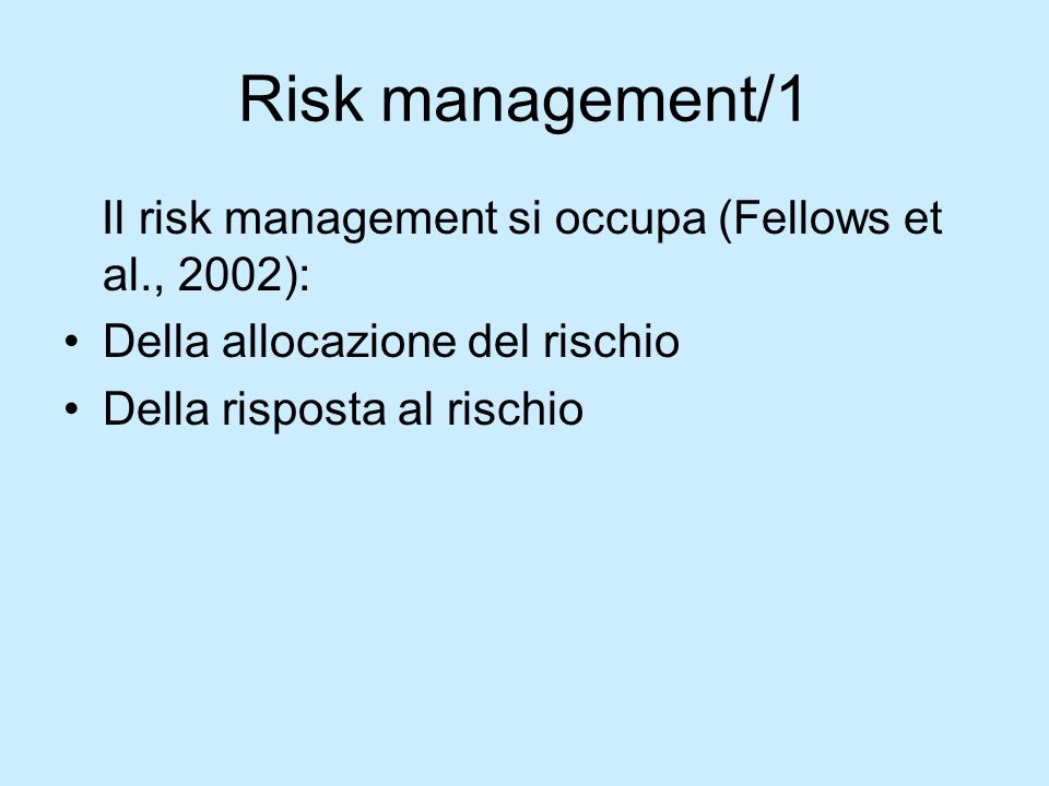 Risk management/1 Il risk management si occupa (Fellows et al., 2002):