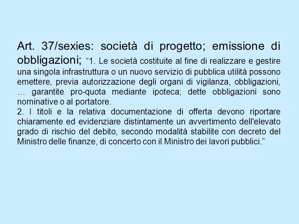 Art. 37/sexies: società di progetto; emissione di obbligazioni; 1