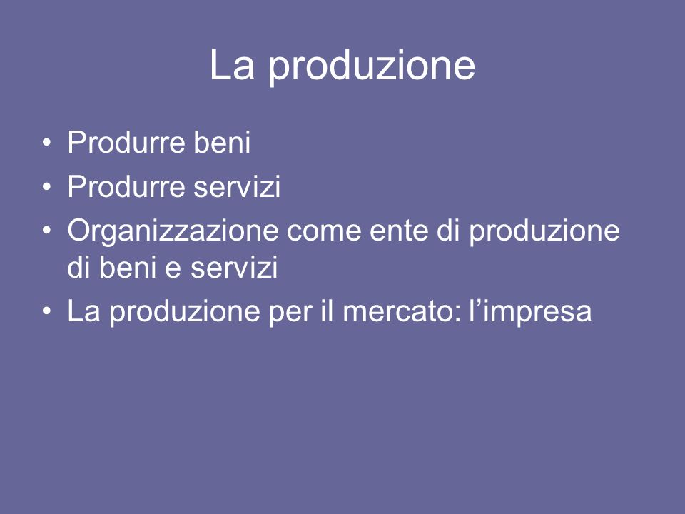 La produzione Produrre beni Produrre servizi