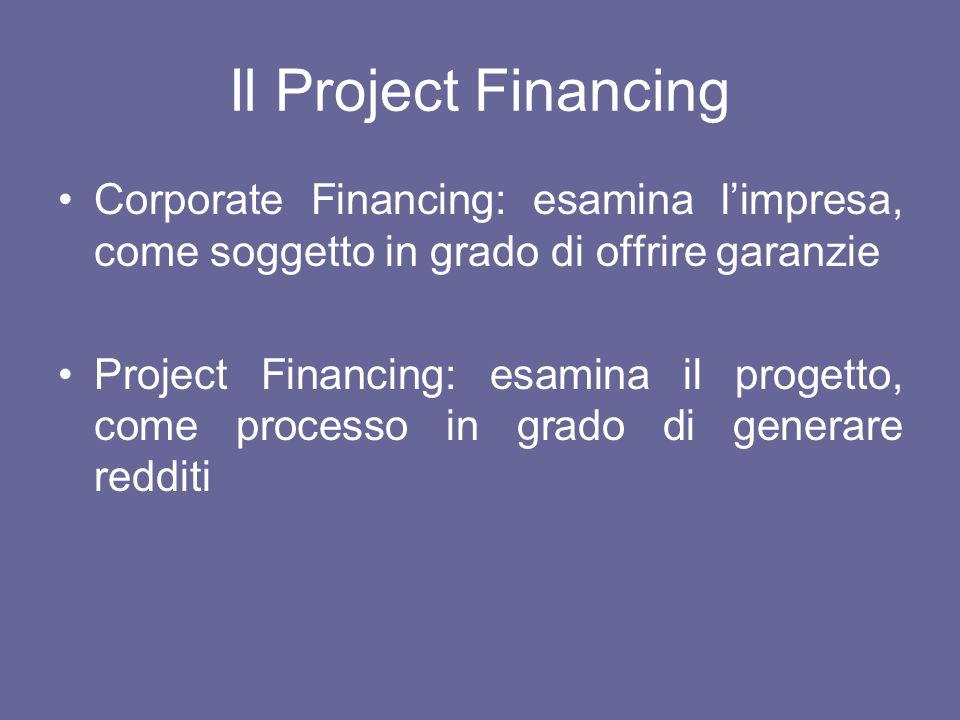 Il Project FinancingCorporate Financing: esamina l'impresa, come soggetto in grado di offrire garanzie.
