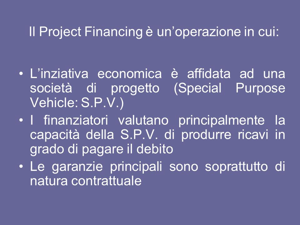 Il Project Financing è un'operazione in cui:
