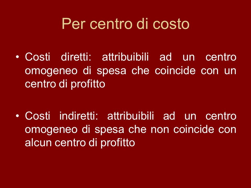 Per centro di costo Costi diretti: attribuibili ad un centro omogeneo di spesa che coincide con un centro di profitto.