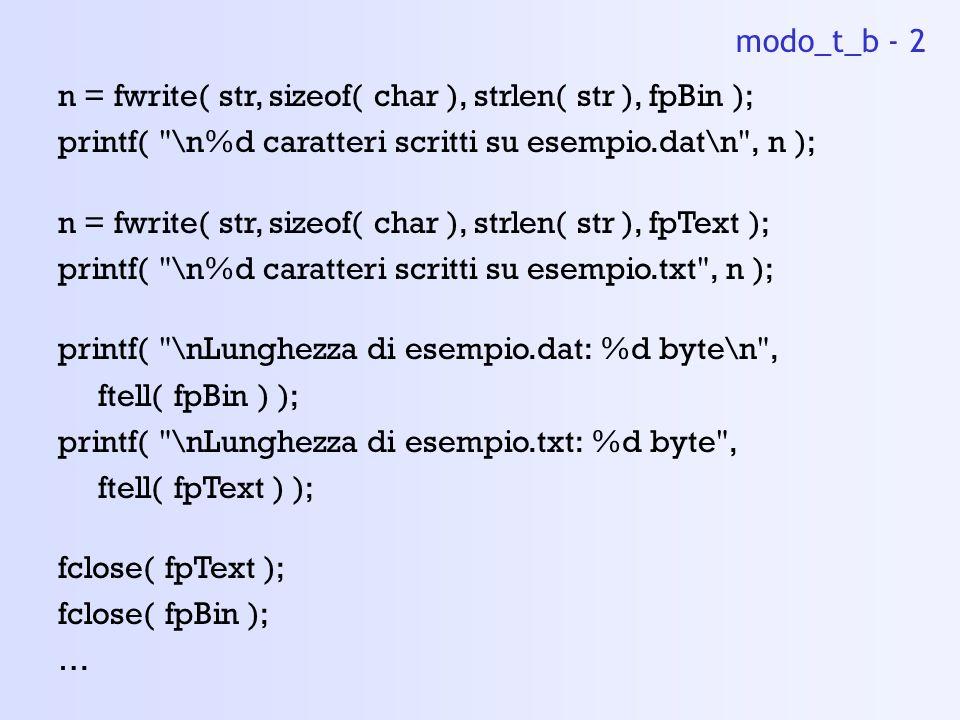 modo_t_b - 2 n = fwrite( str, sizeof( char ), strlen( str ), fpBin ); printf( \n%d caratteri scritti su esempio.dat\n , n );