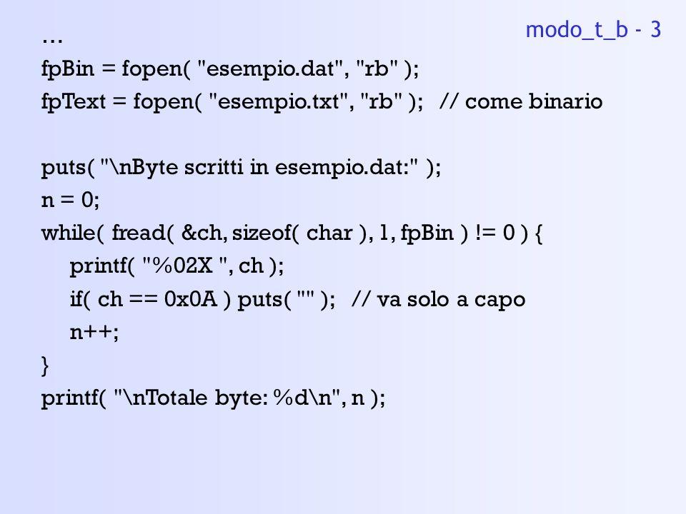 modo_t_b - 3 … fpBin = fopen( esempio.dat , rb ); fpText = fopen( esempio.txt , rb ); // come binario.